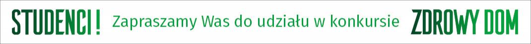 ZDROWY DOM – konkurs studencki im. Haliny Skibniewskiej
