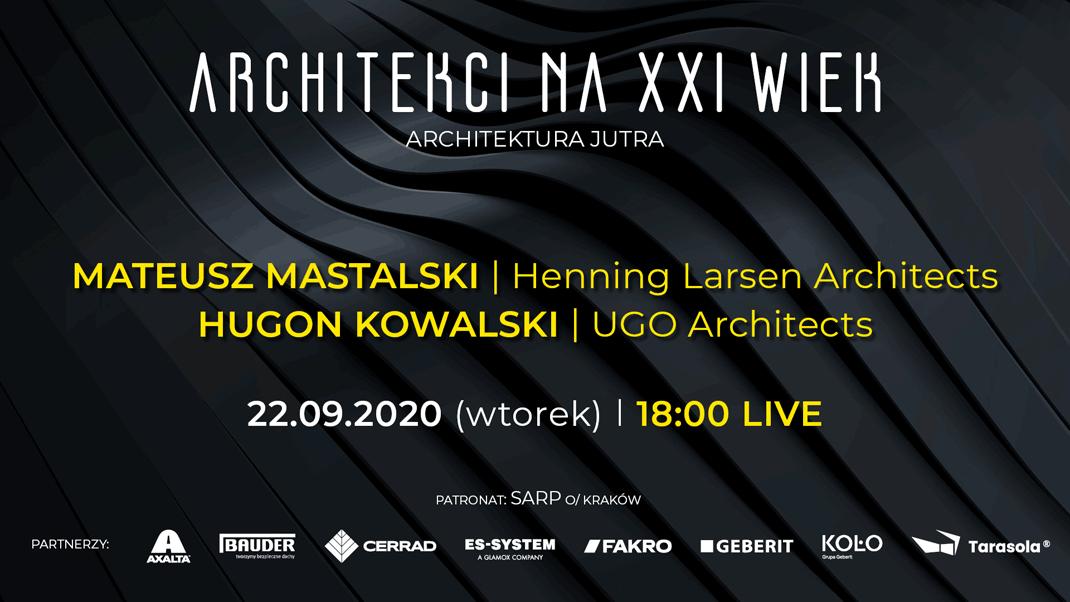 Mateusz Mastalski (Henning Larsen Architects), Hugon Kowalski (Ugo Architects). Wykład online 22 września, godz. 18.00