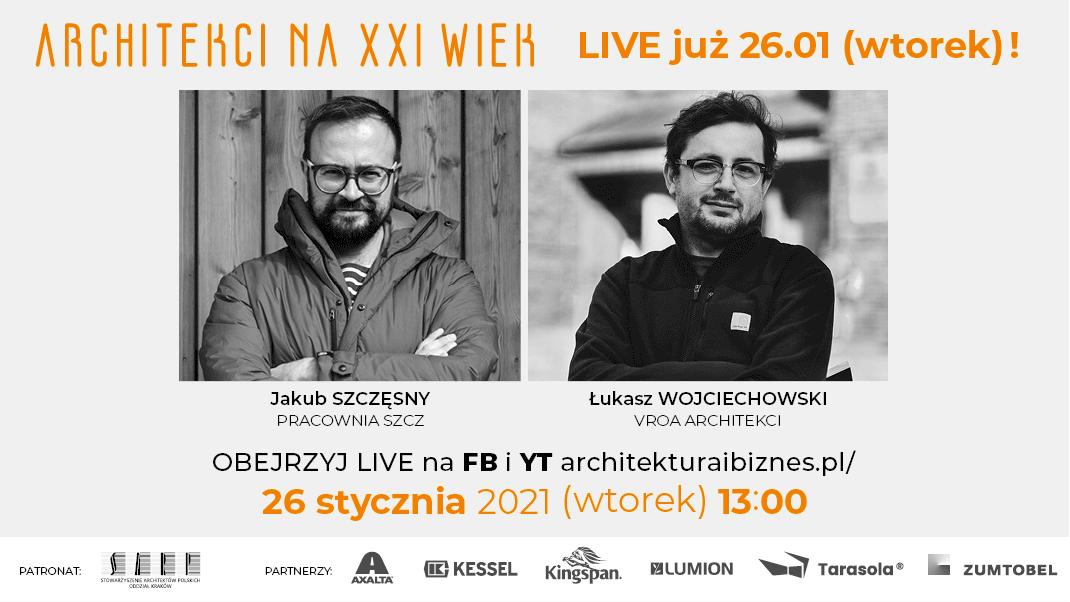 """""""Architekci na XXI wiek"""" – Jakub Szczęsny (Pracownia SZCZ), Łukasz Wojciechowski (VROA ARCHITEKCI), LIVE 26 stycznia 2021 o godz. 13.00."""