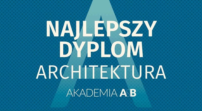 Konkurs na NAJLEPSZY DYPLOM   ARCHITEKTURA